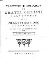 Tractatus theologicus de gratia Christi Salvatoris ac de prædestinatione sacntorum [by P.S. Gourlin, ed. by B.F. Rivière].