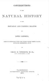 Contributions to the Natural History of the Hawaiian and Fanning Islands and Lower California: Made in Connection with the United States North Pacific Surveying Expedition, 1873-75, Volume 13