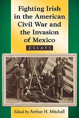 Fighting Irish in the American Civil War and the Invasion of Mexico PDF