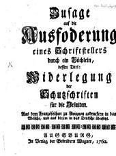Zusage auf die Ausforderung eines Schriftstellers durch ein Büchlein, dessen Titel: Widerlegung der Schutzschriften für die Jesuiten: Aus dem Französischen zu Avignon gedruckten in das Welsche, und aus diesem in das Deutsche übersetzt