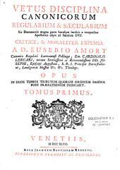 Vetus disciplina canonicorum regularium et saecularium...critice et moraliter expensa