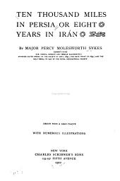 Ten Thousand Miles in Persia: Or, Eight Years in Irán