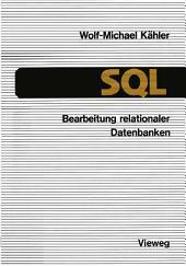SQL — Bearbeitung relationaler Datenbanken: Eine Anleitung für den Einsatz der Datenbanksprache