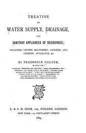 Treatise on Water Supply, Drainage, and Sanitary Appliances of Residences: Including Lifting Machinery, Lighting and Cooking Apparatus, &c