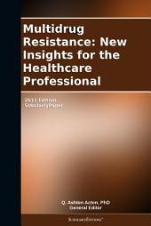 Multidrug Resistance: New Insights for the Healthcare Professional: 2011 Edition: ScholarlyPaper