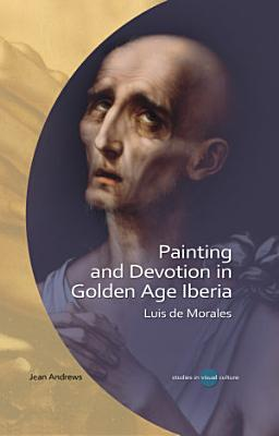 Painting and Devotion in Golden Age Iberia