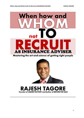 WHEN HOW AND WHOM NOT TO RECRUIT AS INSURANCE ADVISOR