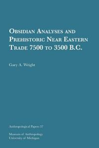 Obsidian Analyses and Prehistoric Near Eastern Trade 7500 to 3500 B C