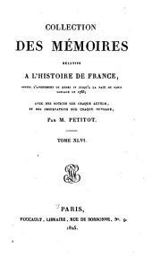 Collection des Mémoires relatifs à l'histoire de France: depuis l'avènement de Henri IV jusqu'à la paix de Paris conclue en 1763, Volume46