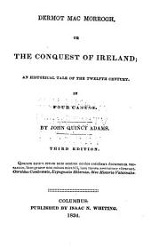 Dermot MacMorrogh: Or, The Conquest of Ireland; an Historical Tale of the Twelfth Century. In Four Cantos