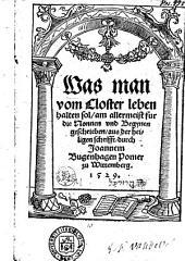Was man vom Closter leben halten sol, am allermeist fur die Nonnen vnd Begynen geschrieben