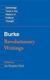 Revolutionary Writings: Reflections on the Revolution in France and the First Letter on a Regicide Peace