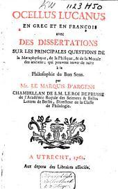 Ocellus Lucanus: en grec et en françois : avec des dissertations sur les principales questions de la metaphysique, de la phisique, & de la morale des anciens, qui peuvent servir de suite à la philosophie du bon sens
