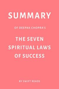 Summary of Deepak Chopra   s The Seven Spiritual Laws of Success by Swift Reads Book