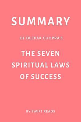 Summary of Deepak Chopra   s The Seven Spiritual Laws of Success by Swift Reads