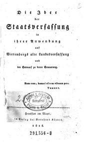 Die Idee der Staatsverfassung in ihrer Anwendung auf Wirtembergs alte Landesverfassung und den Entwurf zu deren Erneuerung. - Frankfurt a. M., Körner 1815. 12 Bl., 280 S., XLIV S.