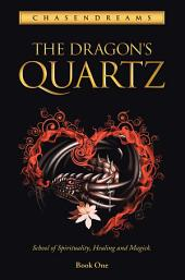 The Dragon's Quartz: School of spirituality, healing and magick. Book One