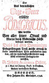 Der aus dem leiblichen Fege-Feuer erlöste Podagricus, wie derselbe von seiner Quaal ... befreyet worden (etc.)