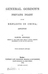 General Gordon's private diary of his exploits in China, amplified by S. Mossman