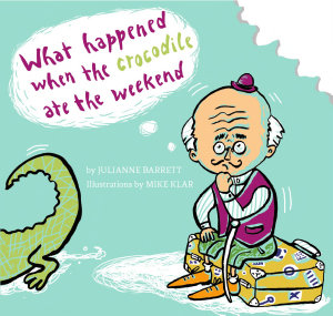 What Happened when the Crocodile Ate the Weekend PDF