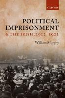 Political Imprisonment and the Irish  1912 1921 PDF