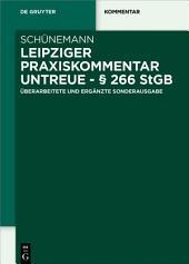 Leipziger Praxiskommentar Untreue - § 266 StGB: Überarbeitete und ergänzte Sonderausgabe