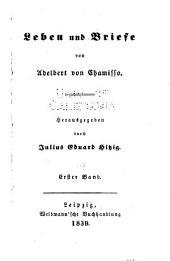 Adelbert von Chamisso's Werke: Leben und Briefe von Adelbert von Chamisso, hrsg. durch Julius Eduard Hitzig