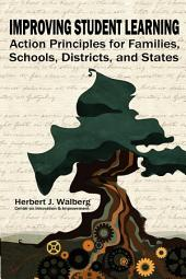 Improving Student Learning: Action Principles for Families, Classrooms, Schools, Districts, and States