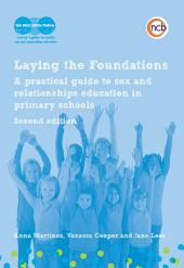 Laying the Foundations, Second Edition: A Practical Guide to Sex and Relationships Education in Primary Schools