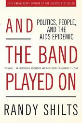 And the Band Played On: Politics, People, and the AIDS Epidemic, 20th-Anniversary Edition, Edition 2