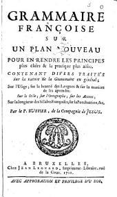 Grammaire françoise sur un plan nouveau pour en rendre les principes plus clairs & la pratique plus aisée