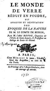 """Le monde de verre réduit en poudre, ou analyse et réfutation des """"époques de la nature"""" de Monsieur le Conte de Buffon"""
