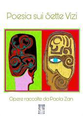 """Poesia sui Sette Vizi. Opere raccolte da Paola Zan: """"Raccolti di Poesia"""" Vol. 2 Progetti Editoriali Realizzati Onestamente a cura di Giovanni Tommasini"""