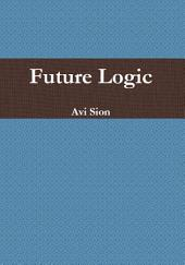 Future Logic: Categorical and Conditional Deduction and Induction of the Natural, Temporal, Extensional, and Logical Modalities