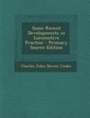 Some Recent Developments in Locomotive Practice - Primary Source Edition