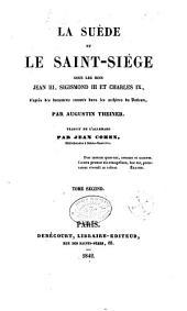 La Suède et le saint-siége [i.e. siège] sous les rois Jean III, Sigismond III, et Charles IX: d'après des documents trouvés dans les archives du Vatican, Volume3