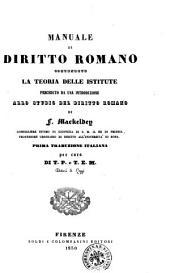 Manuale di diritto romano contenente la teoria delle istitute preceduto da una introduzione allo studio del diritto romano di F. Mackeldey