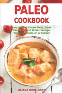 Paleo Cookbook  Easy Paleo Chicken Soup  Stew  Casserole and Skillet Recipes for Busy People on a Budget
