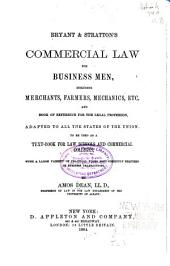 Bryant & Stratton's Commercial Law for Business Men, Including Merchants, Farmers, Mechanics, Etc., and Book of Reference for the Legal Profession