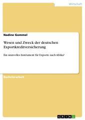 Wesen und Zweck der deutschen Exportkreditversicherung: Ein sinnvolles Instrument für Exporte nach Afrika?