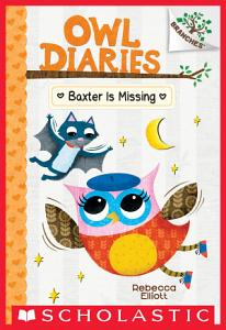 Baxter is Missing  A Branches Book  Owl Diaries  6  Book