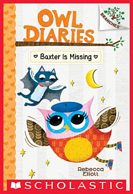 Baxter is Missing  A Branches Book  Owl Diaries  6