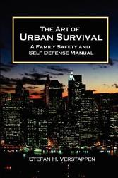 The Art Of Urban Survival A Family Safety And Self Defense Manual Book PDF