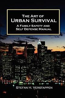 The Art of Urban Survival  a Family Safety and Self Defense Manual Book
