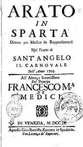 Arato in Sparta drama per musica da rappresentarsi nel Teatro di Sant'Angelo il carnovale dell'anno 1709. All'altezza serenissima del principe Francesco M.a de Medici