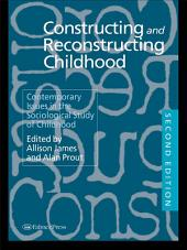 Constructing and Reconstructing Childhood: Contemporary Issues in the Sociological Study of Childhood, Edition 2