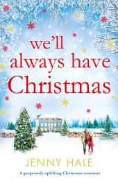 We'll Always Have Christmas: A gorgeously uplifting and heart-warming festive romance