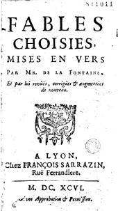 Fables choisies mises en vers par Mr de La Fontaine, et par lui revuës, corrigées & augmentées de nouveau