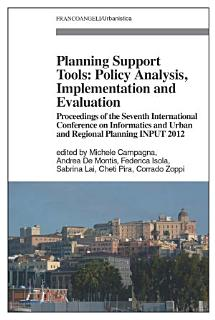 Planning Support Tools  Policy Analysis  Implementation and Evaluation  Proceedings of the Seventh International Conference on Informatics and Urban and Regional Planning INPUT2012