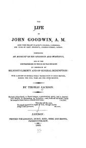 The Life of John Goodwin, A.M.: Some Time Fellow of Queens̓ College, Cambridge, and Vicar of Saint Stephens̓, Coleman-street, London. Comprising an Account of His Opinions and Writings, and of the Controversies in which He was Engaged in Defence of Religious Liberty and of General Redemption